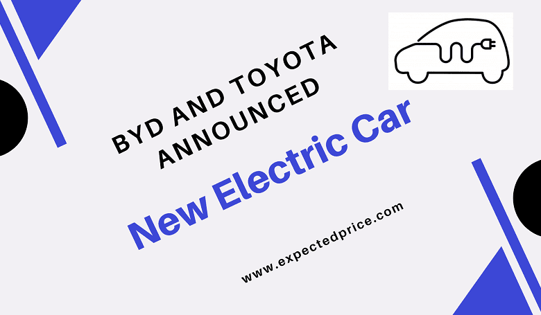 Photo of BYD and Toyota Collaborated for New Electric Car Company