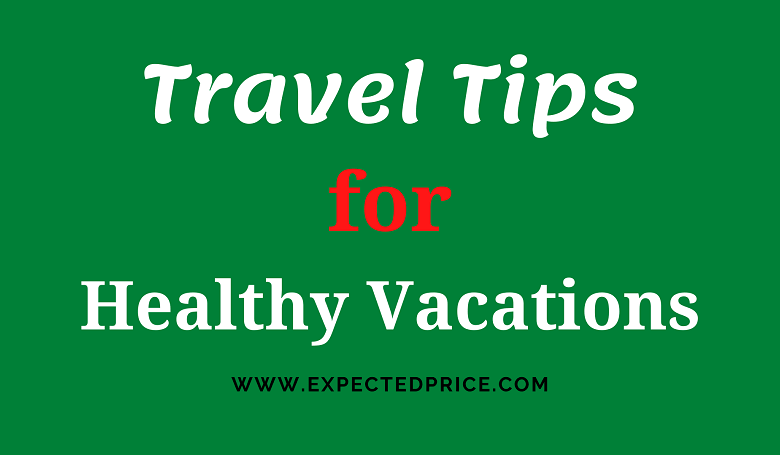 Photo of What are The Travel Tips for Healthy Vacations