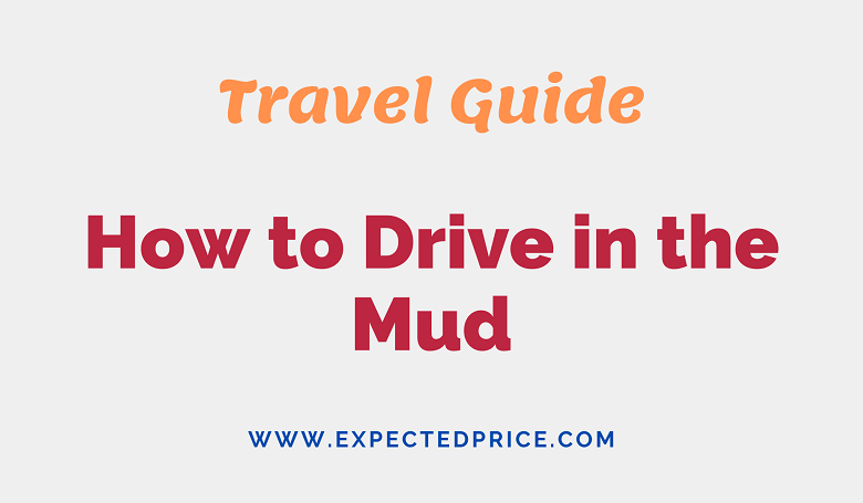 Photo of How to Drive in the Mud