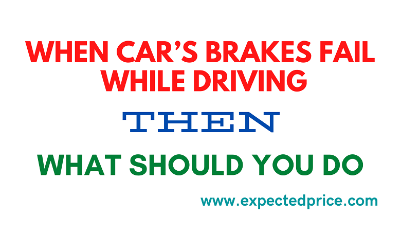 Photo of What should you do when Car's Brakes will be in the position out of order While Driving