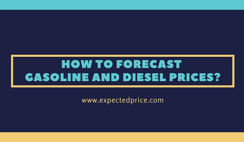 Photo of How to forecast Gasoline and Diesel Prices?