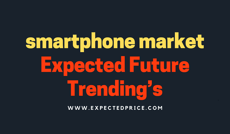 Photo of Expected Future Trending's smartphone market