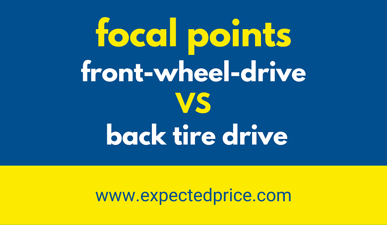 Photo of What focal points do front-wheel drive vehicles have over back tire driven?