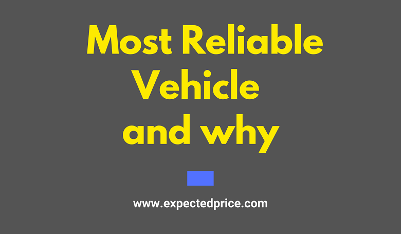 Photo of What is the most reliable vehicle and why?