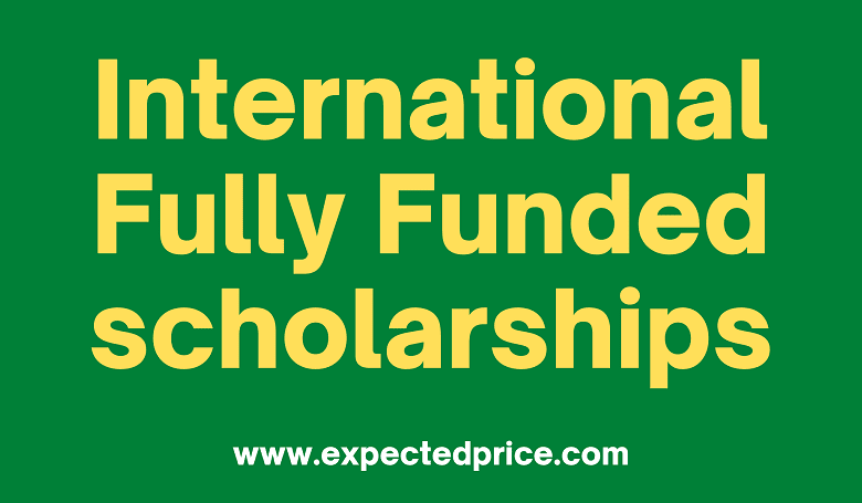 What are the International Fully Funded scholarships?